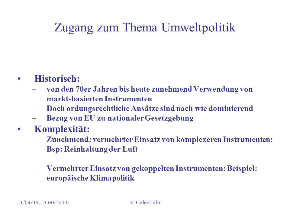 11/04/08, 15:00-19:00V. Calenbuhr Zugang zum Thema Umweltpolitik Historisch: –von den 70er Jahren bis heute zunehmend Verwendung von markt-basierten I