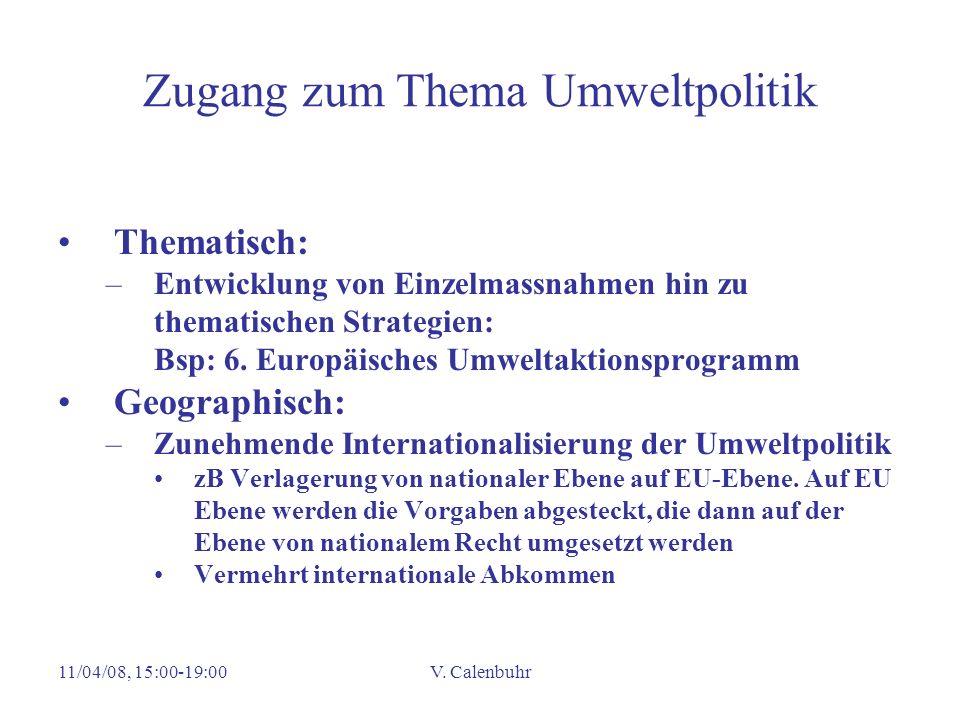 11/04/08, 15:00-19:00V. Calenbuhr Zugang zum Thema Umweltpolitik Thematisch: –Entwicklung von Einzelmassnahmen hin zu thematischen Strategien: Bsp: 6.