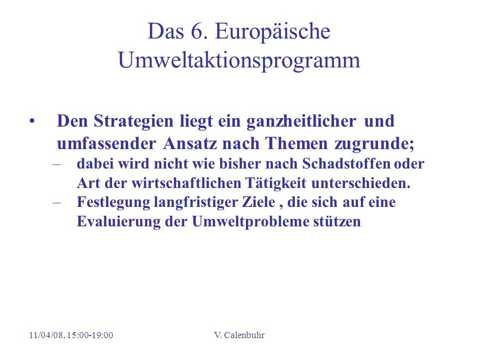 11/04/08, 15:00-19:00V. Calenbuhr Das 6. Europäische Umweltaktionsprogramm Den Strategien liegt ein ganzheitlicher und umfassender Ansatz nach Themen