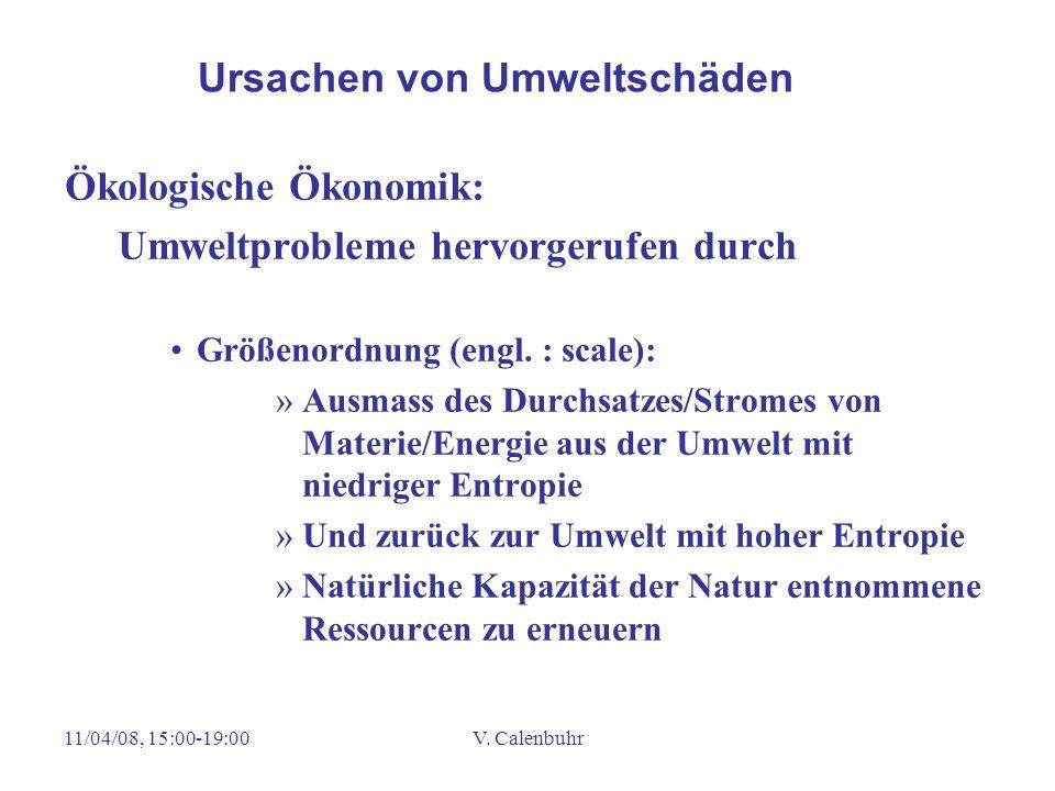 11/04/08, 15:00-19:00V. Calenbuhr Ökologische Ökonomik: Umweltprobleme hervorgerufen durch Größenordnung (engl. : scale): »Ausmass des Durchsatzes/Str
