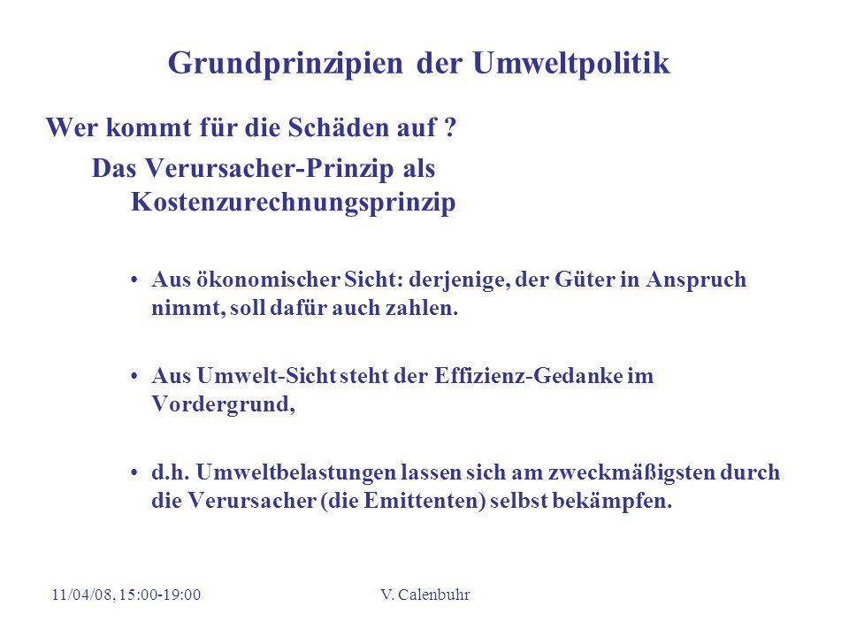 11/04/08, 15:00-19:00V. Calenbuhr Grundprinzipien der Umweltpolitik Wer kommt für die Schäden auf ? Das Verursacher-Prinzip als Kostenzurechnungsprinz