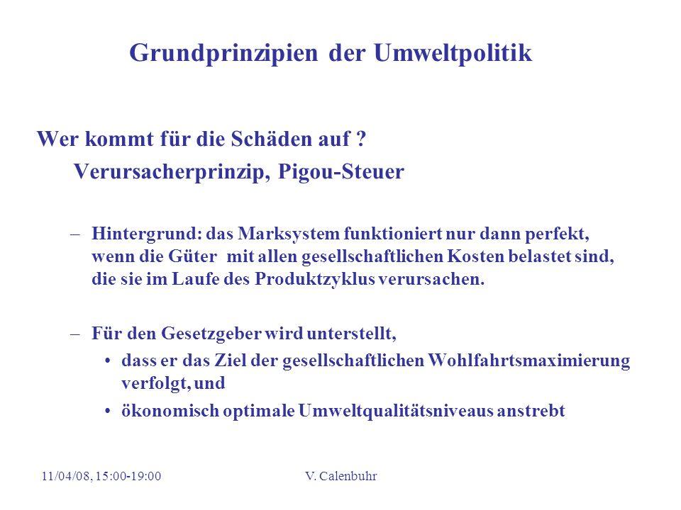 11/04/08, 15:00-19:00V. Calenbuhr Grundprinzipien der Umweltpolitik Wer kommt für die Schäden auf ? Verursacherprinzip, Pigou-Steuer –Hintergrund: das