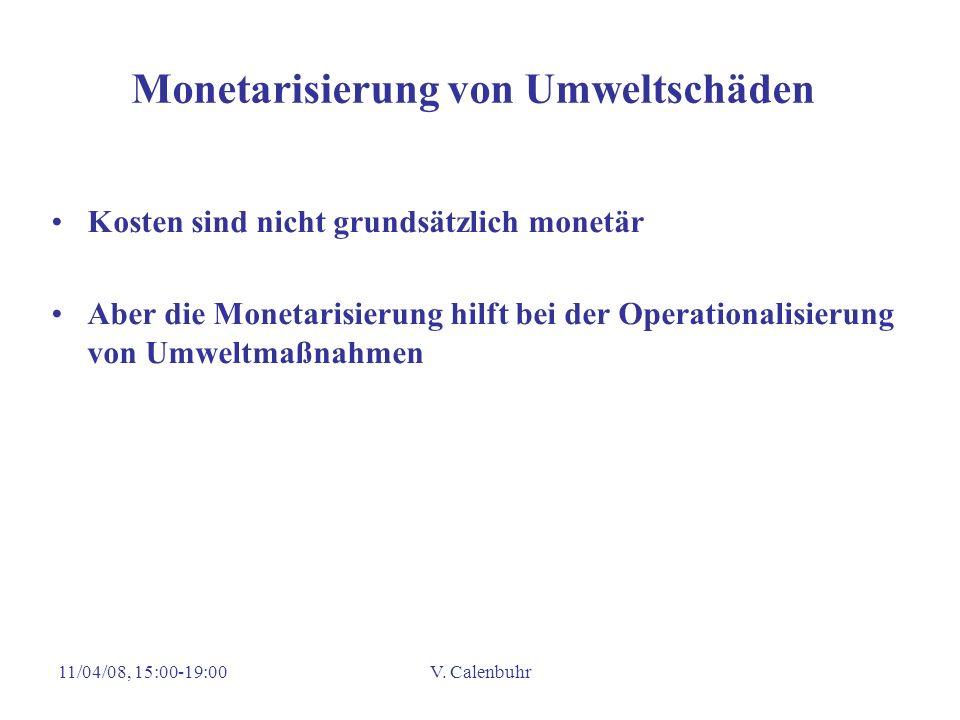 11/04/08, 15:00-19:00V. Calenbuhr Monetarisierung von Umweltschäden Kosten sind nicht grundsätzlich monetär Aber die Monetarisierung hilft bei der Ope