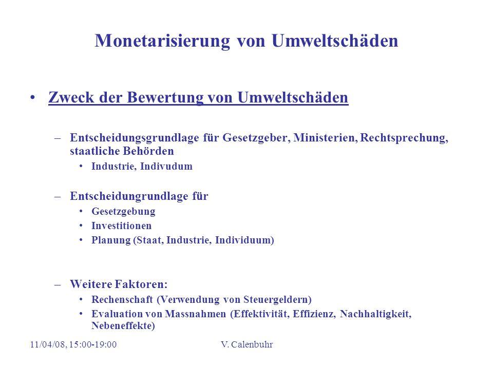 11/04/08, 15:00-19:00V. Calenbuhr Monetarisierung von Umweltschäden Zweck der Bewertung von Umweltschäden –Entscheidungsgrundlage für Gesetzgeber, Min