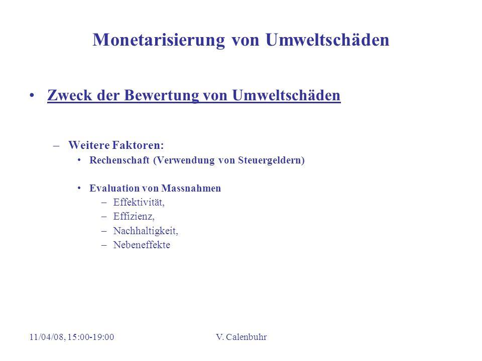11/04/08, 15:00-19:00V. Calenbuhr Monetarisierung von Umweltschäden Zweck der Bewertung von Umweltschäden –Weitere Faktoren: Rechenschaft (Verwendung