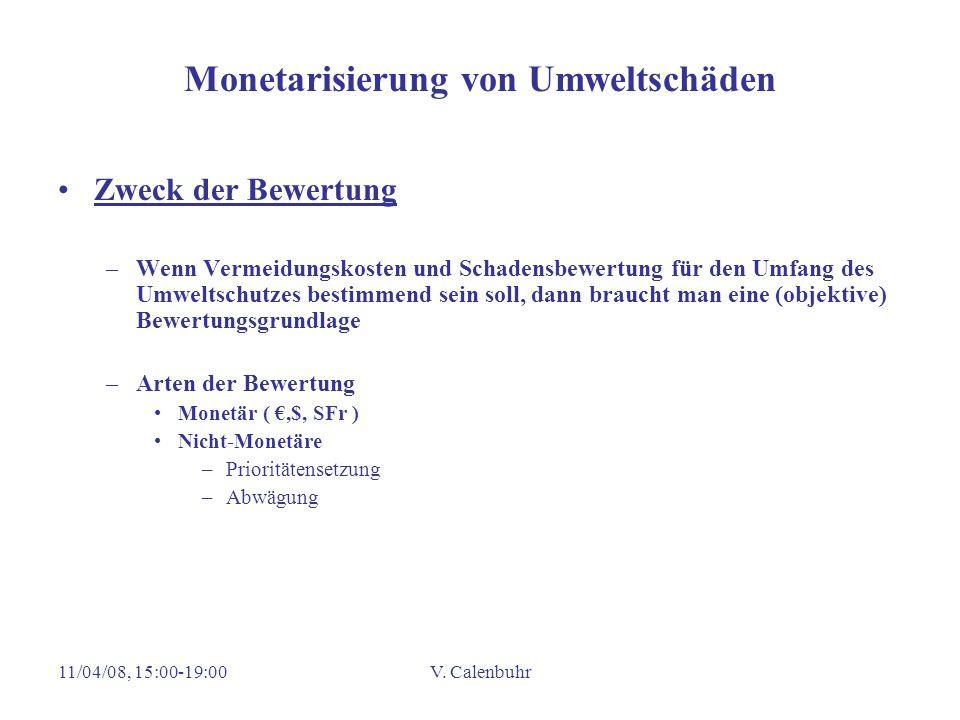11/04/08, 15:00-19:00V. Calenbuhr Monetarisierung von Umweltschäden Zweck der Bewertung –Wenn Vermeidungskosten und Schadensbewertung für den Umfang d