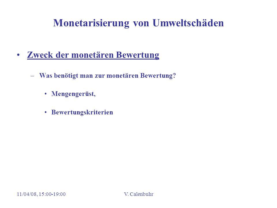 11/04/08, 15:00-19:00V. Calenbuhr Monetarisierung von Umweltschäden Zweck der monetären Bewertung –Was benötigt man zur monetären Bewertung? Mengenger