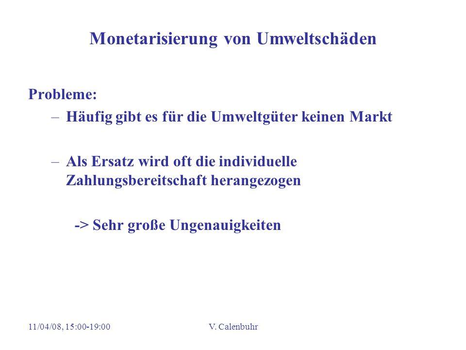 11/04/08, 15:00-19:00V. Calenbuhr Monetarisierung von Umweltschäden Probleme: –Häufig gibt es für die Umweltgüter keinen Markt –Als Ersatz wird oft di