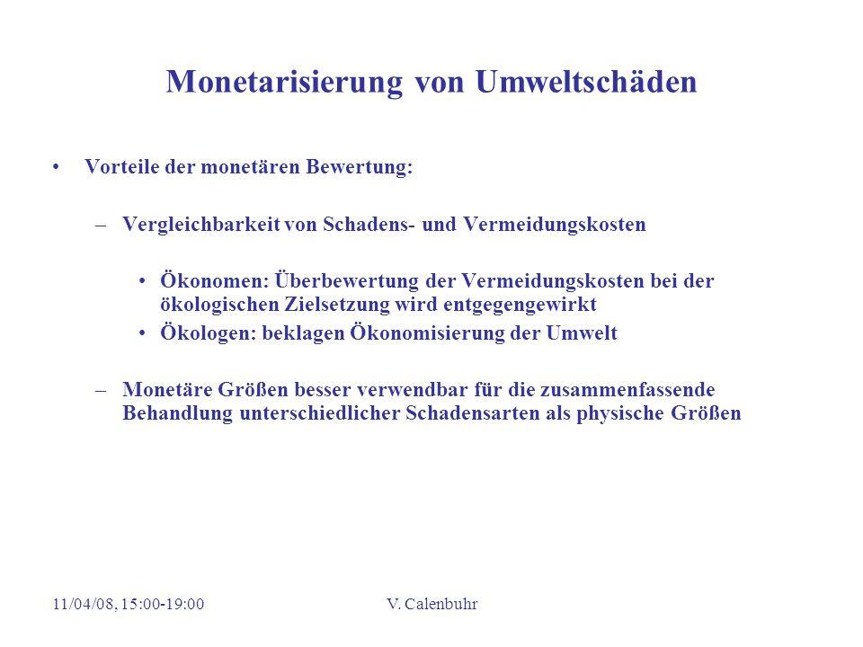 11/04/08, 15:00-19:00V. Calenbuhr Monetarisierung von Umweltschäden Vorteile der monetären Bewertung: –Vergleichbarkeit von Schadens- und Vermeidungsk