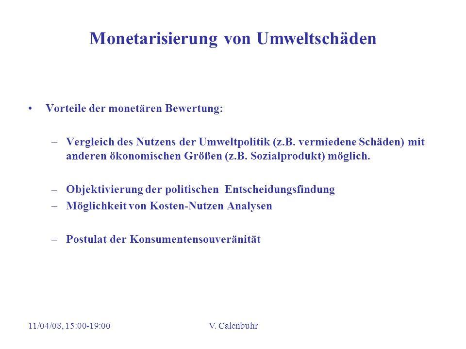 11/04/08, 15:00-19:00V. Calenbuhr Monetarisierung von Umweltschäden Vorteile der monetären Bewertung: –Vergleich des Nutzens der Umweltpolitik (z.B. v