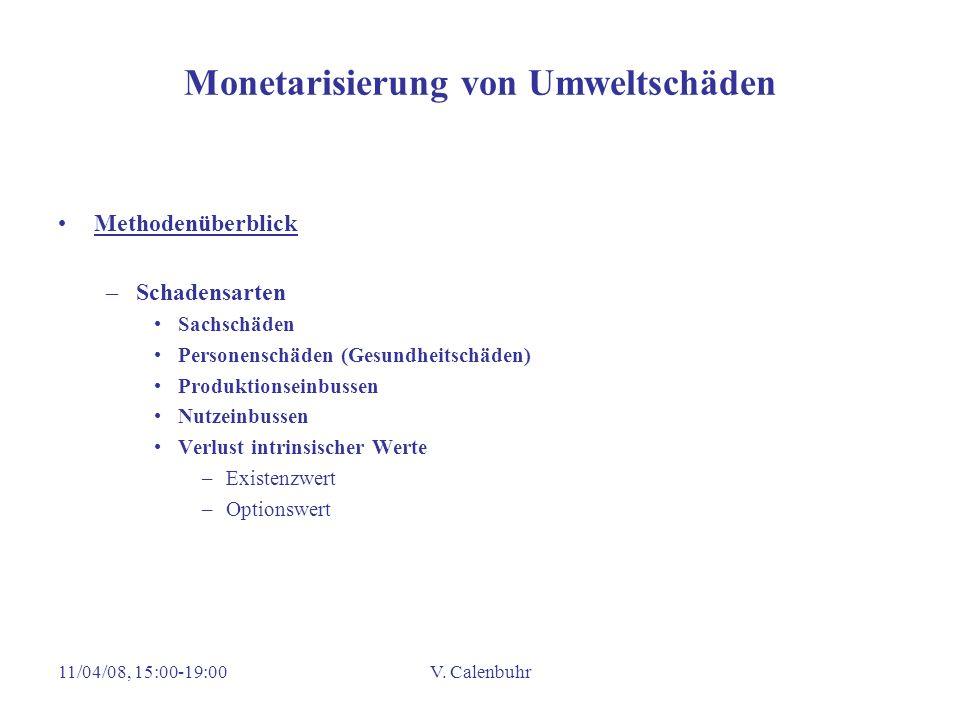 11/04/08, 15:00-19:00V. Calenbuhr Monetarisierung von Umweltschäden Methodenüberblick –Schadensarten Sachschäden Personenschäden (Gesundheitschäden) P