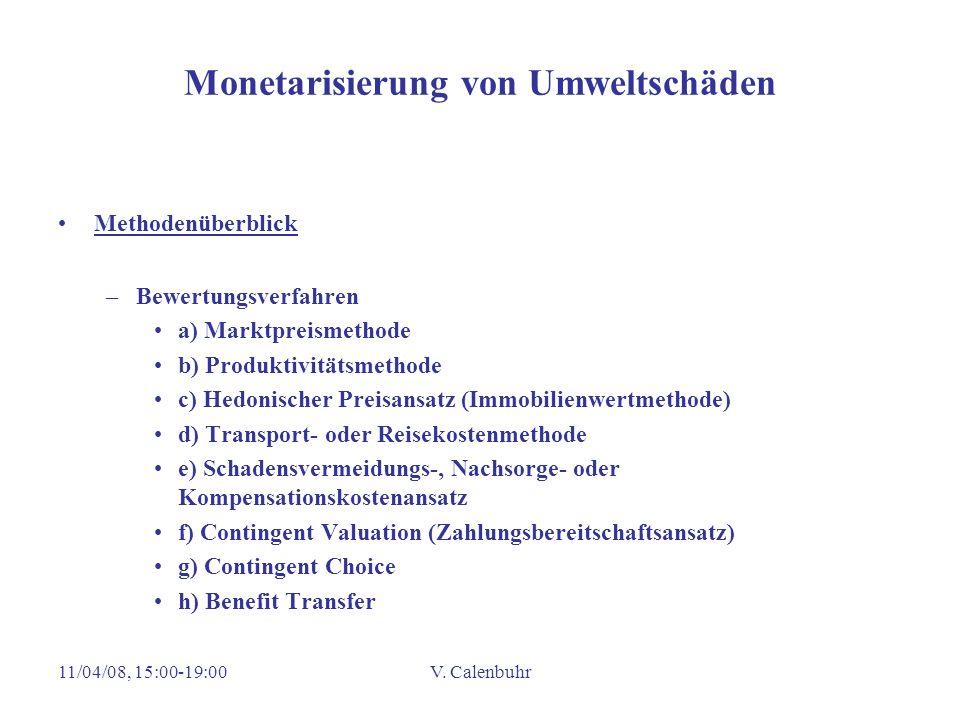 11/04/08, 15:00-19:00V. Calenbuhr Monetarisierung von Umweltschäden Methodenüberblick –Bewertungsverfahren a) Marktpreismethode b) Produktivitätsmetho
