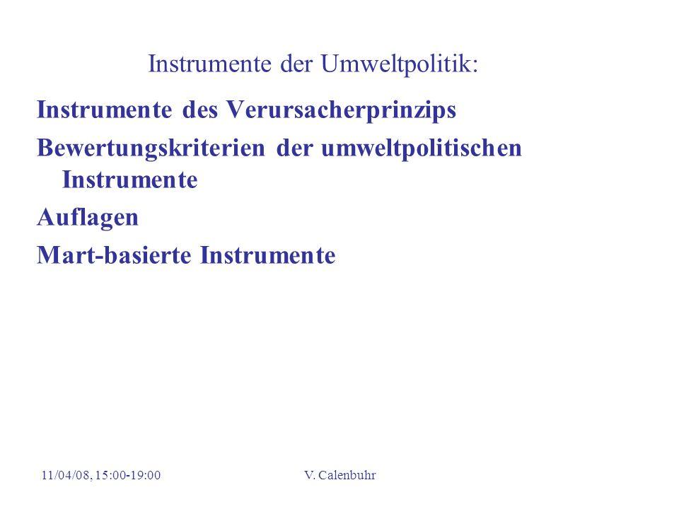11/04/08, 15:00-19:00V. Calenbuhr Instrumente der Umweltpolitik: Instrumente des Verursacherprinzips Bewertungskriterien der umweltpolitischen Instrum