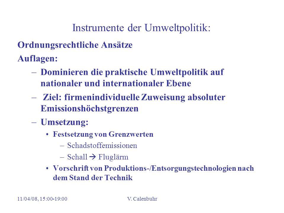 11/04/08, 15:00-19:00V. Calenbuhr Instrumente der Umweltpolitik: Ordnungsrechtliche Ansätze Auflagen: –Dominieren die praktische Umweltpolitik auf nat