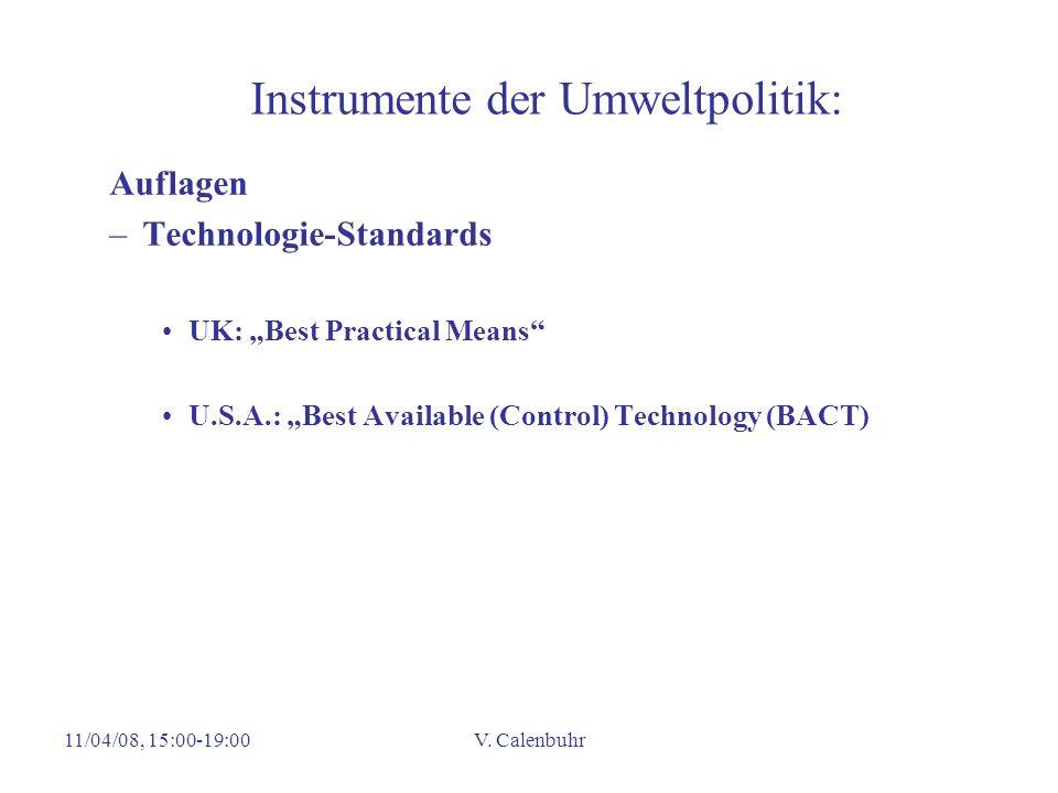 11/04/08, 15:00-19:00V. Calenbuhr Instrumente der Umweltpolitik: Auflagen –Technologie-Standards UK: Best Practical Means U.S.A.: Best Available (Cont