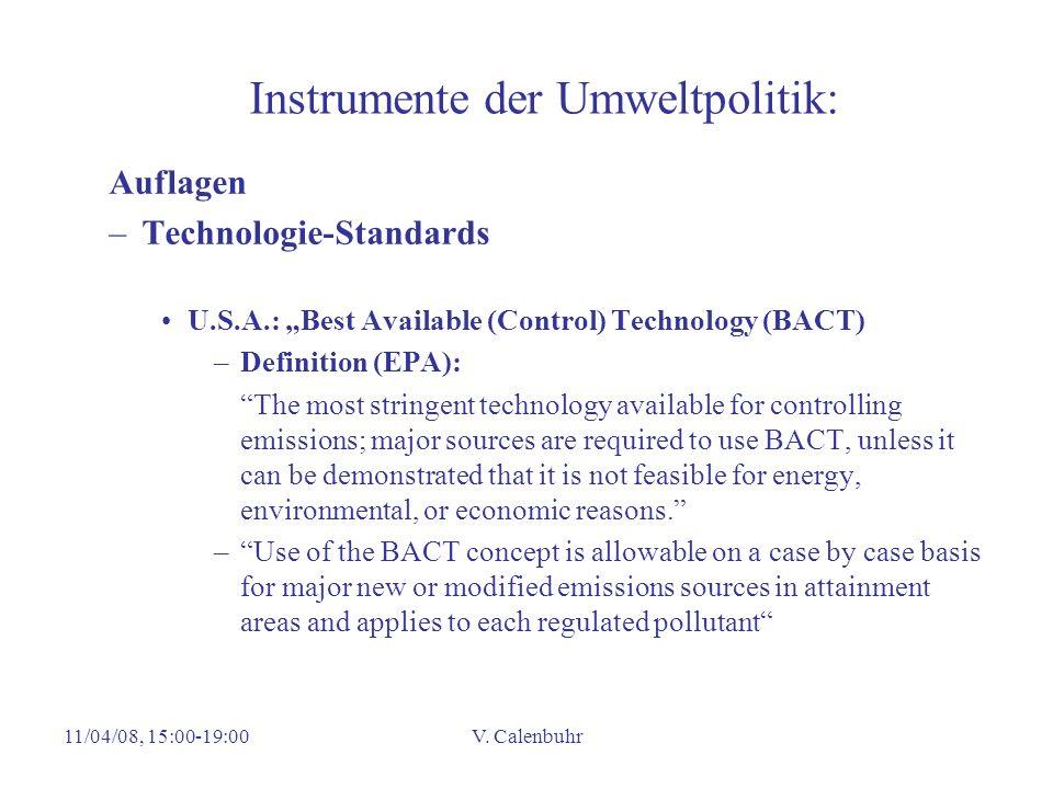 11/04/08, 15:00-19:00V. Calenbuhr Instrumente der Umweltpolitik: Auflagen –Technologie-Standards U.S.A.: Best Available (Control) Technology (BACT) –D