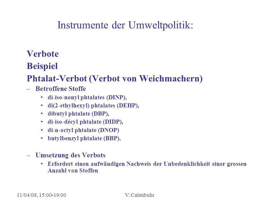 11/04/08, 15:00-19:00V. Calenbuhr Instrumente der Umweltpolitik: Verbote Beispiel Phtalat-Verbot (Verbot von Weichmachern) –Betroffene Stoffe di-iso-n