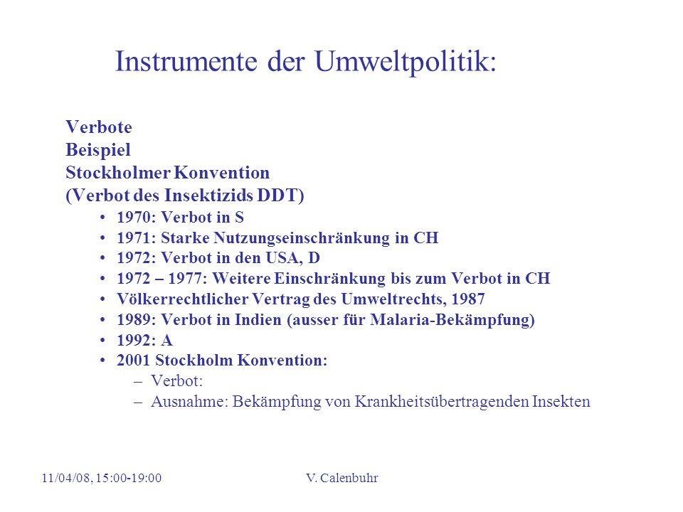 11/04/08, 15:00-19:00V. Calenbuhr Instrumente der Umweltpolitik: Verbote Beispiel Stockholmer Konvention (Verbot des Insektizids DDT) 1970: Verbot in