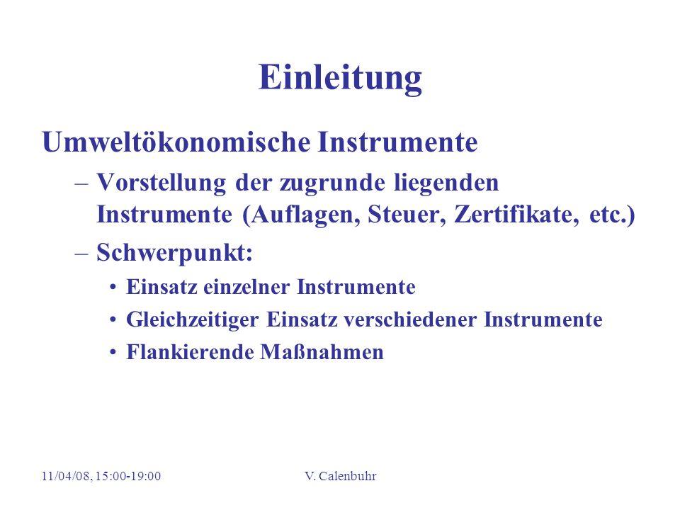 11/04/08, 15:00-19:00V. Calenbuhr Einleitung Umweltökonomische Instrumente –Vorstellung der zugrunde liegenden Instrumente (Auflagen, Steuer, Zertifik