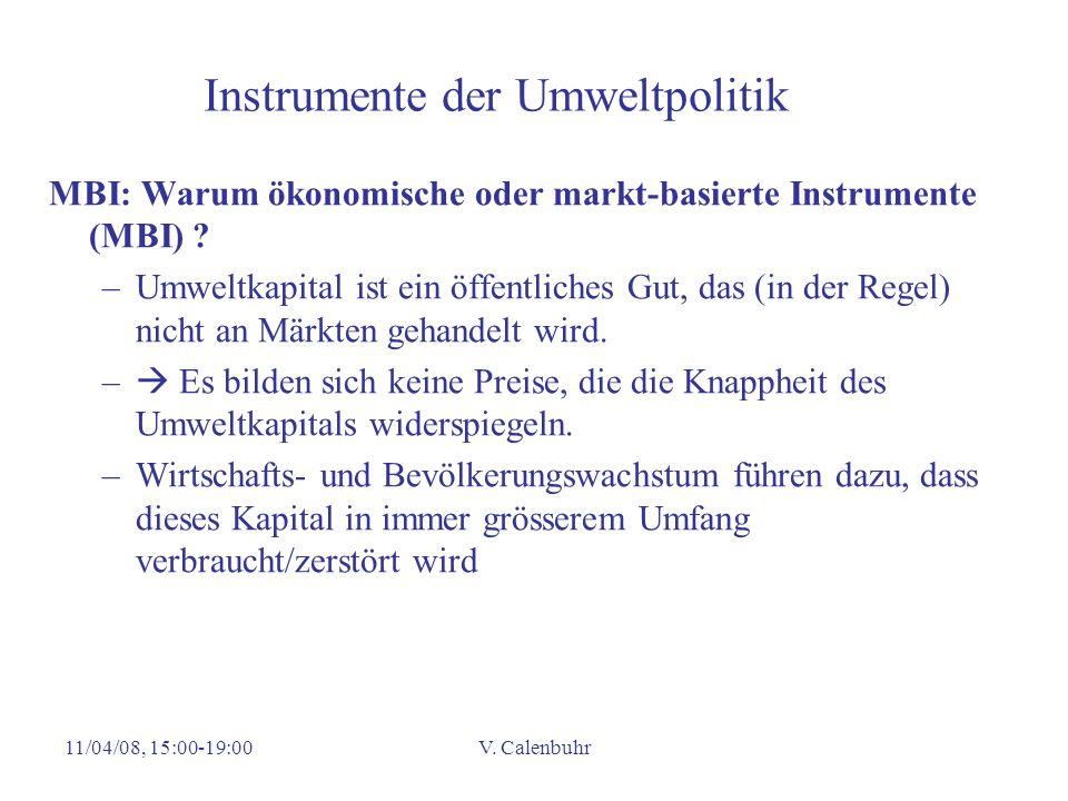 11/04/08, 15:00-19:00V. Calenbuhr Instrumente der Umweltpolitik MBI: Warum ökonomische oder markt-basierte Instrumente (MBI) ? –Umweltkapital ist ein
