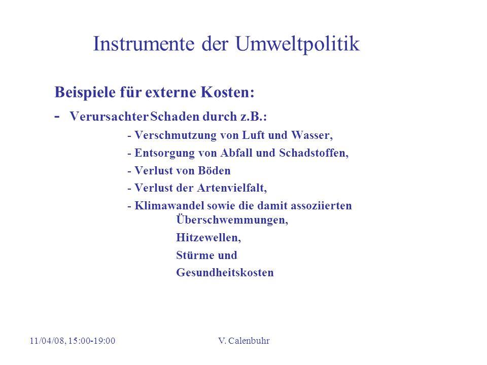 11/04/08, 15:00-19:00V. Calenbuhr Instrumente der Umweltpolitik Beispiele für externe Kosten: - Verursachter Schaden durch z.B.: - Verschmutzung von L