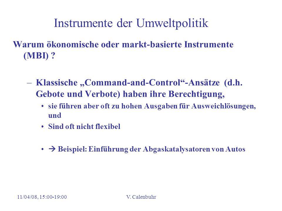 11/04/08, 15:00-19:00V. Calenbuhr Instrumente der Umweltpolitik Warum ökonomische oder markt-basierte Instrumente (MBI) ? –Klassische Command-and-Cont