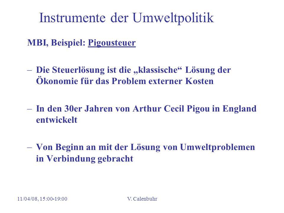 11/04/08, 15:00-19:00V. Calenbuhr Instrumente der Umweltpolitik MBI, Beispiel: Pigousteuer –Die Steuerlösung ist die klassische Lösung der Ökonomie fü