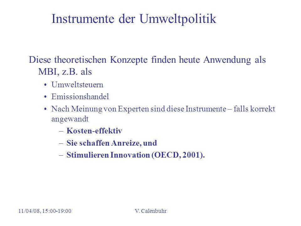 11/04/08, 15:00-19:00V. Calenbuhr Instrumente der Umweltpolitik Diese theoretischen Konzepte finden heute Anwendung als MBI, z.B. als Umweltsteuern Em