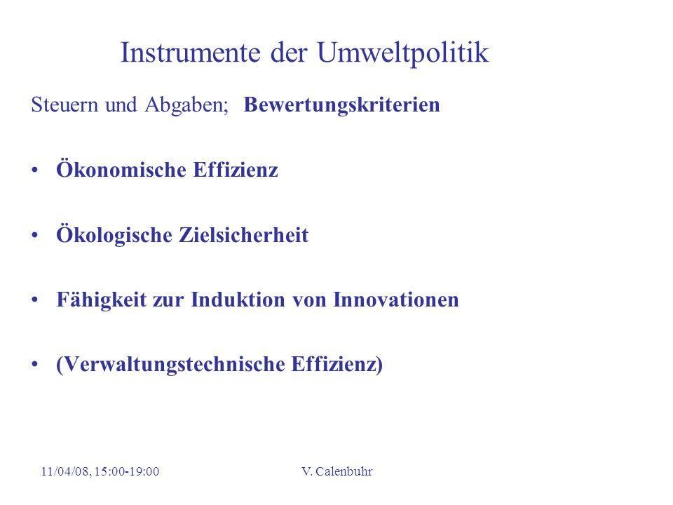 11/04/08, 15:00-19:00V. Calenbuhr Instrumente der Umweltpolitik Steuern und Abgaben; Bewertungskriterien Ökonomische Effizienz Ökologische Zielsicherh