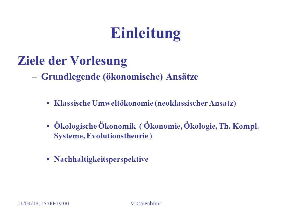 11/04/08, 15:00-19:00V. Calenbuhr Einleitung Ziele der Vorlesung –Grundlegende (ökonomische) Ansätze Klassische Umweltökonomie (neoklassischer Ansatz)
