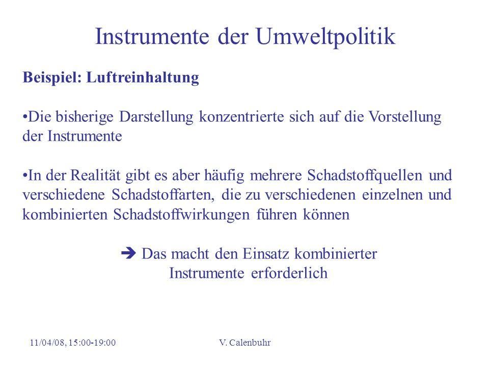11/04/08, 15:00-19:00V. Calenbuhr Instrumente der Umweltpolitik Beispiel: Luftreinhaltung Die bisherige Darstellung konzentrierte sich auf die Vorstel
