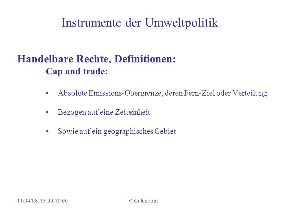 11/04/08, 15:00-19:00V. Calenbuhr Instrumente der Umweltpolitik Handelbare Rechte, Definitionen: –Cap and trade: Absolute Emissions-Obergrenze, deren