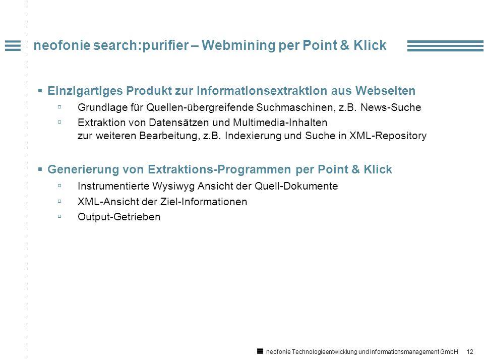 12 neofonie Technologieentwicklung und Informationsmanagement GmbH neofonie search:purifier – Webmining per Point & Klick Einzigartiges Produkt zur Informationsextraktion aus Webseiten Grundlage für Quellen-übergreifende Suchmaschinen, z.B.