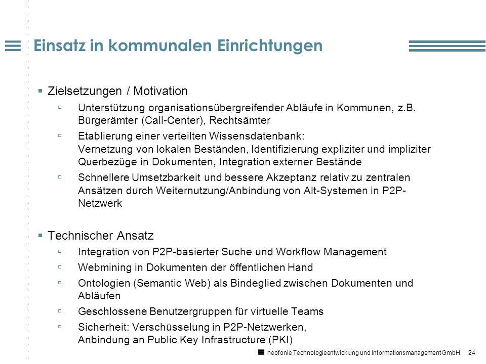 24 neofonie Technologieentwicklung und Informationsmanagement GmbH Einsatz in kommunalen Einrichtungen Zielsetzungen / Motivation Unterstützung organisationsübergreifender Abläufe in Kommunen, z.B.