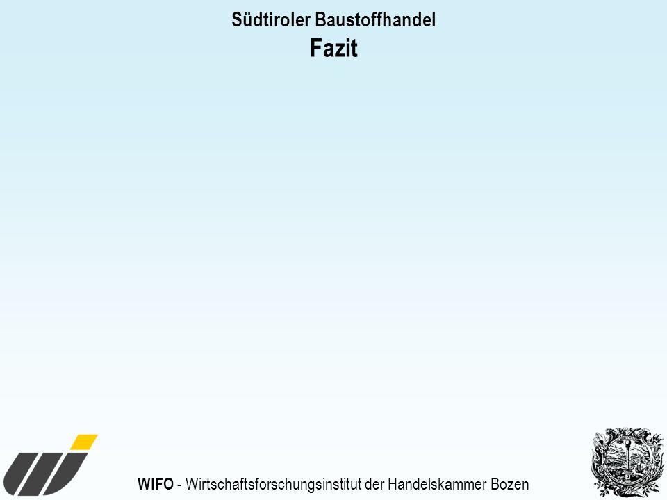 WIFO - Wirtschaftsforschungsinstitut der Handelskammer Bozen Südtiroler Baustoffhandel Fazit