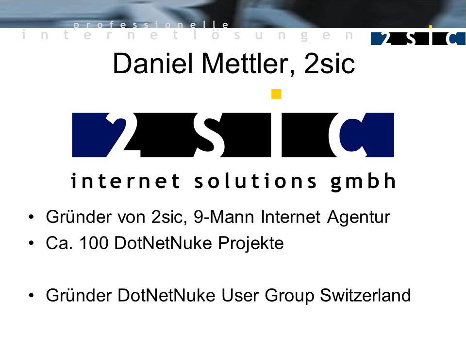 Daniel Mettler, 2sic Gründer von 2sic, 9-Mann Internet Agentur Ca. 100 DotNetNuke Projekte Gründer DotNetNuke User Group Switzerland