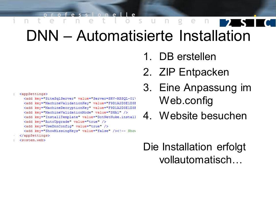 DNN – Automatisierte Installation 1.DB erstellen 2.ZIP Entpacken 3.Eine Anpassung im Web.config 4.Website besuchen Die Installation erfolgt vollautoma