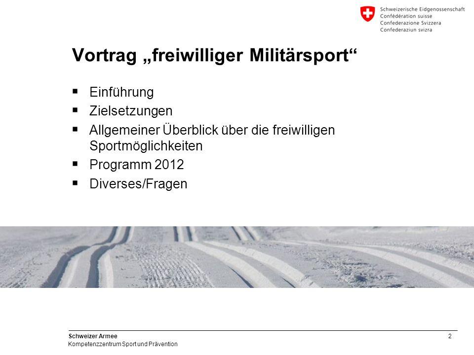 3 Schweizer Armee Kompetenzzentrum Sport und Prävention Zielsetzungen des Vortrages Informationen über das Kompetenzzentrum Sport und Prävention weitergeben Wer macht wie, wo, was und wann im ausserdienstlichen Militärsport.