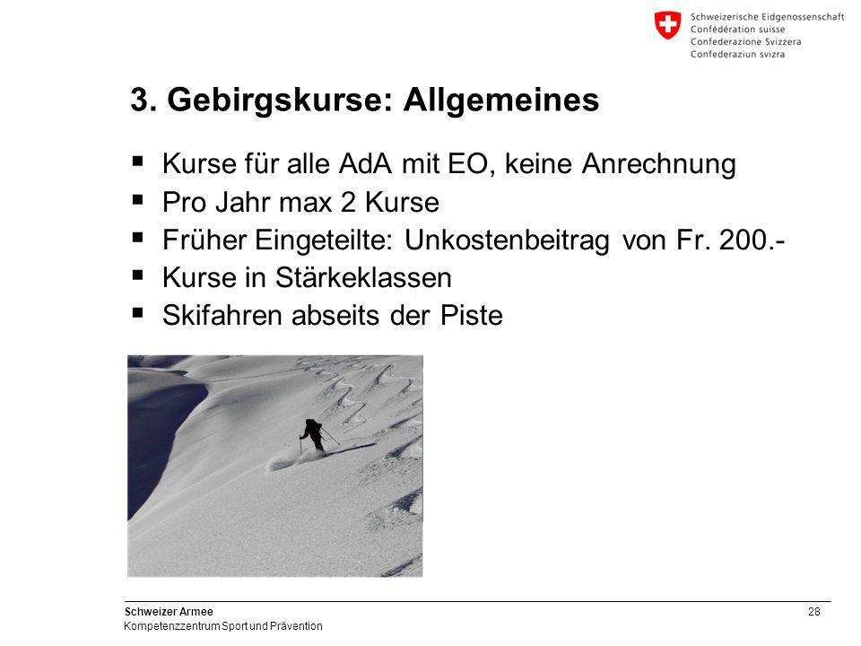 28 Schweizer Armee Kompetenzzentrum Sport und Prävention 3. Gebirgskurse: Allgemeines Kurse für alle AdA mit EO, keine Anrechnung Pro Jahr max 2 Kurse