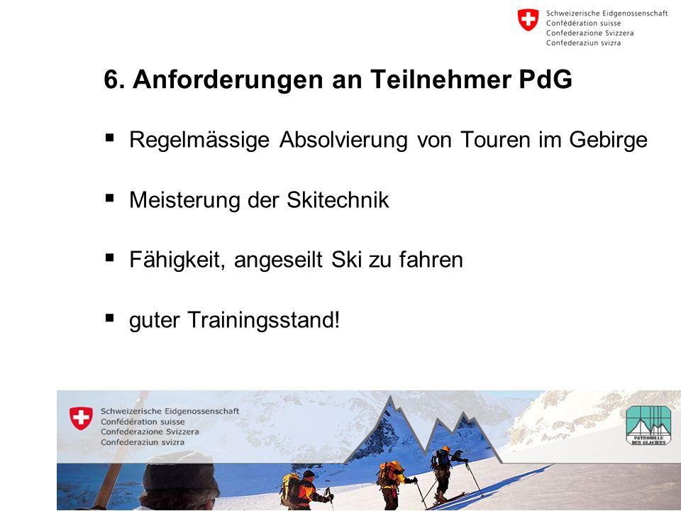 40 Schweizer Armee Kompetenzzentrum Sport und Prävention 6. Anforderungen an Teilnehmer PdG Regelmässige Absolvierung von Touren im Gebirge Meisterung