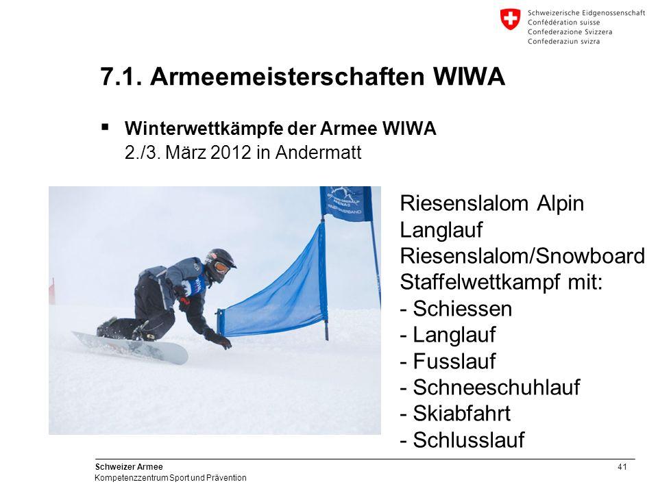 41 Schweizer Armee Kompetenzzentrum Sport und Prävention 7.1. Armeemeisterschaften WIWA Winterwettkämpfe der Armee WIWA 2./3. März 2012 in Andermatt R