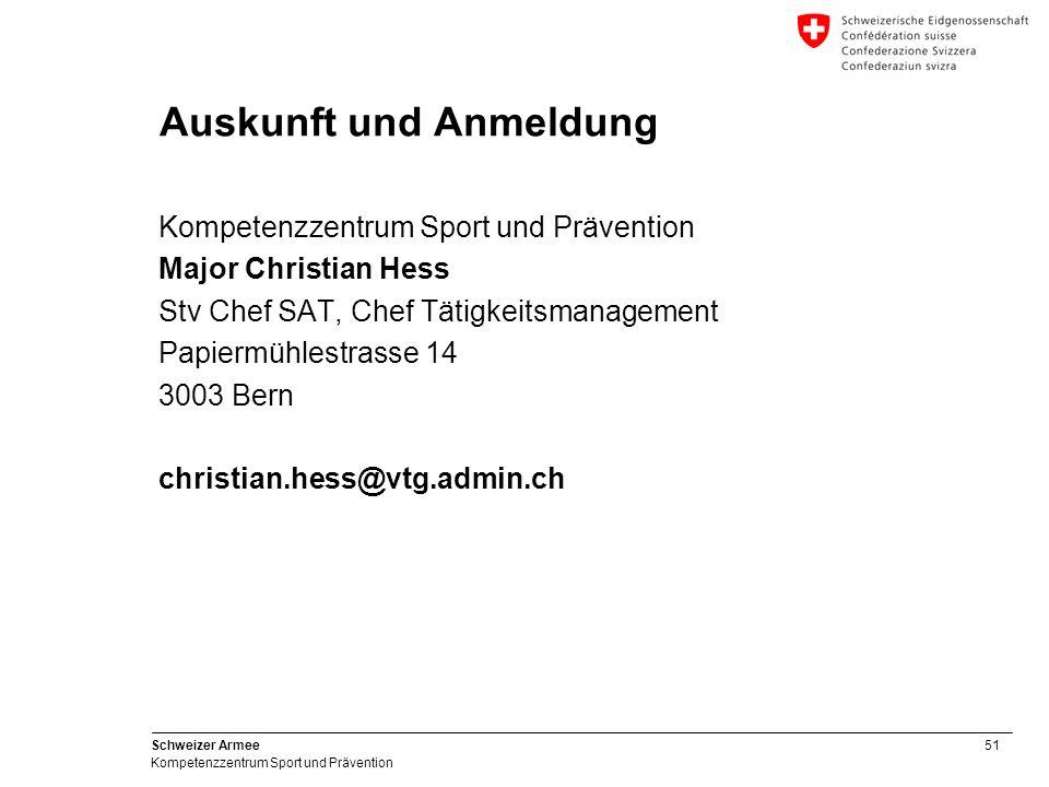 51 Schweizer Armee Kompetenzzentrum Sport und Prävention Auskunft und Anmeldung Kompetenzzentrum Sport und Prävention Major Christian Hess Stv Chef SA