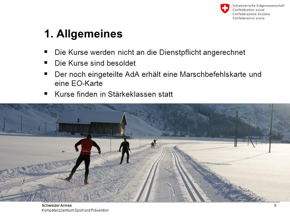 6 Schweizer Armee Kompetenzzentrum Sport und Prävention 1. Allgemeines Die Kurse werden nicht an die Dienstpflicht angerechnet Die Kurse sind besoldet