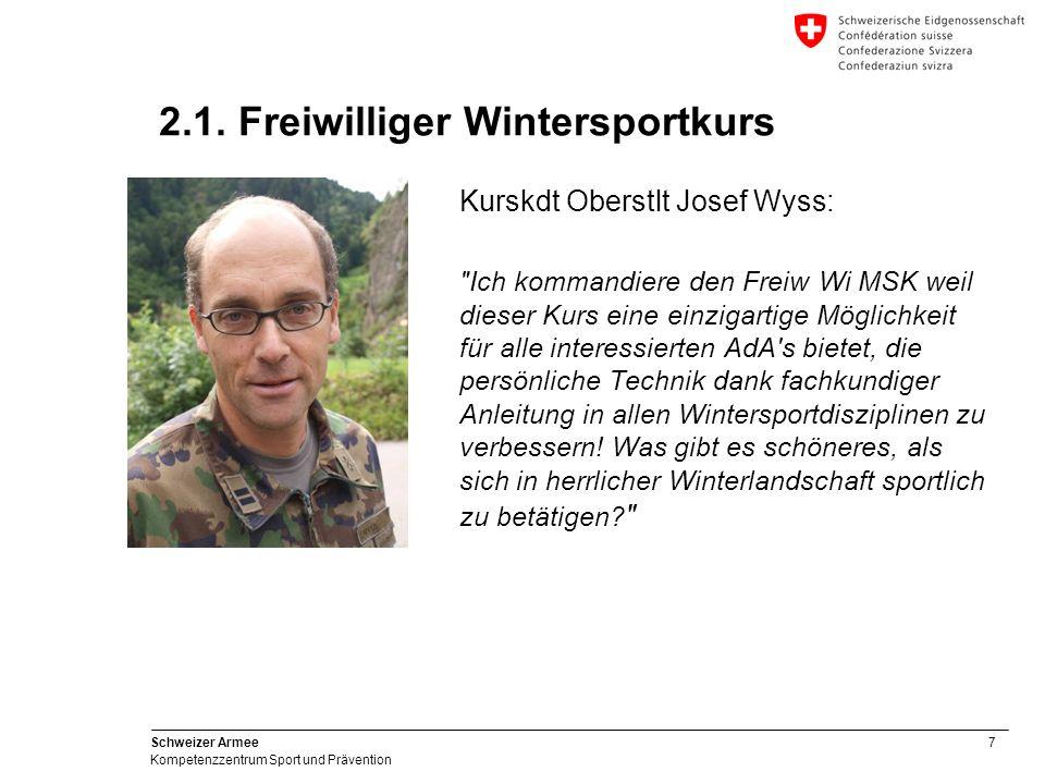 7 Schweizer Armee Kompetenzzentrum Sport und Prävention 2.1. Freiwilliger Wintersportkurs Kurskdt Oberstlt Josef Wyss:
