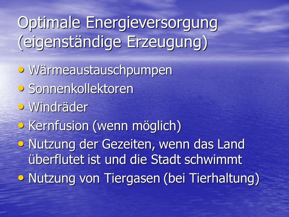 Optimale Energieversorgung (eigenständige Erzeugung) Wärmeaustauschpumpen Wärmeaustauschpumpen Sonnenkollektoren Sonnenkollektoren Windräder Windräder