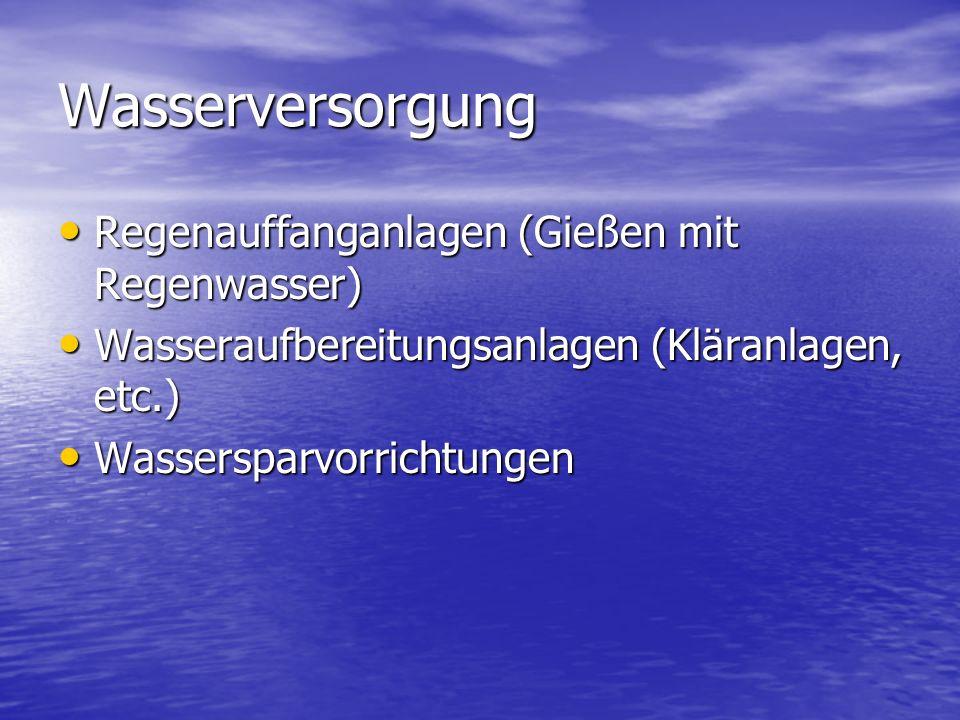 Wasserversorgung Regenauffanganlagen (Gießen mit Regenwasser) Regenauffanganlagen (Gießen mit Regenwasser) Wasseraufbereitungsanlagen (Kläranlagen, et