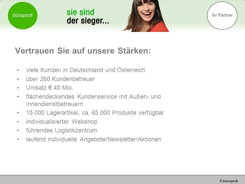 Ihr Partner © büroprofi Vertrauen Sie auf unsere Stärken: viele Kunden in Deutschland und Österreich über 260 Kundenbetreuer Umsatz 45 Mio.