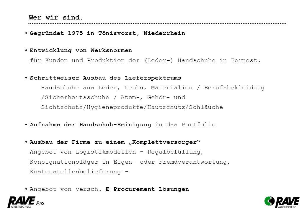 Pro Gegründet 1975 in Tönisvorst, Niederrhein Entwicklung von Werksnormen für Kunden und Produktion der (Leder-) Handschuhe in Fernost. Schrittweiser