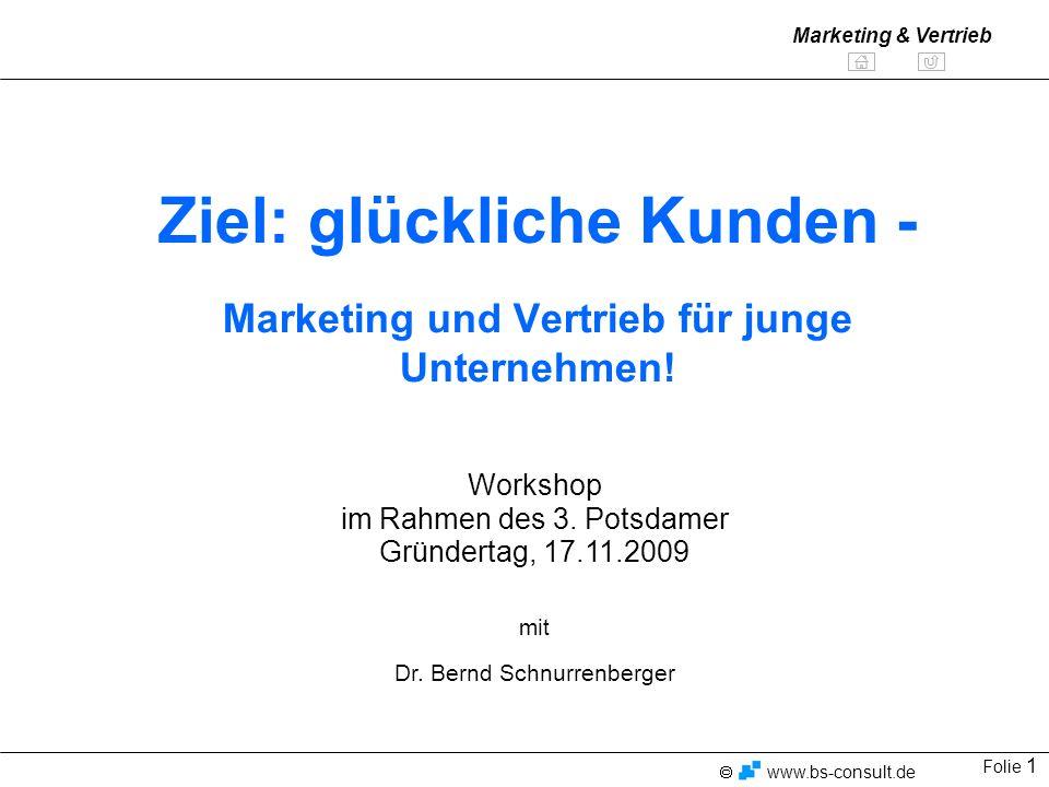 Folie 1 www.bs-consult.de Marketing & Vertrieb Ziel: glückliche Kunden - Marketing und Vertrieb für junge Unternehmen.