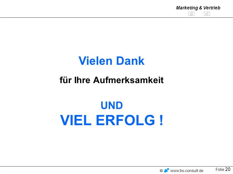 Folie 20 www.bs-consult.de Marketing & Vertrieb Vielen Dank für Ihre Aufmerksamkeit UND VIEL ERFOLG !